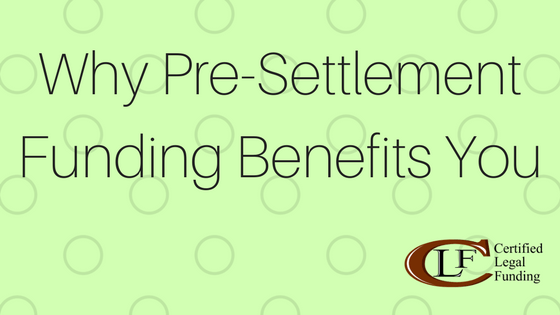 Pre-Settlement Funding Benefits You