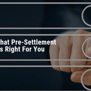 Featured image for blog called 3 Indicators That Pre-Settlement Funding Is Right For You