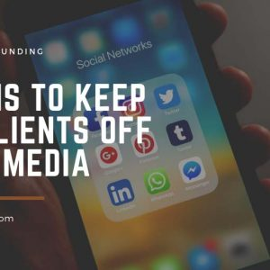 Featured image for an article called Reasons to keep your clients off social media