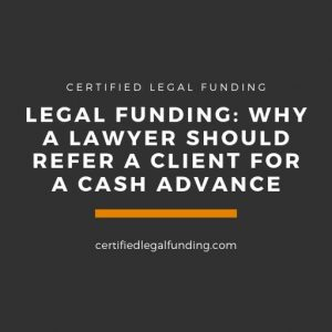 Featured image for an article called Legal Funding: Why a Lawyer Should Refer a Client for a Cash Advance
