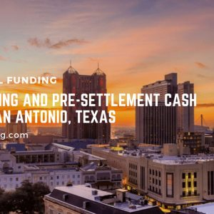 Lawsuit Funding and Pre-settlement Cash Advance in San Antonio, Texas