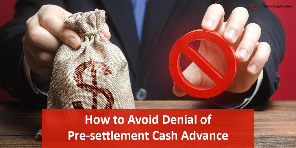 How to Avoid Denial of Pre-settlement Cash Advance