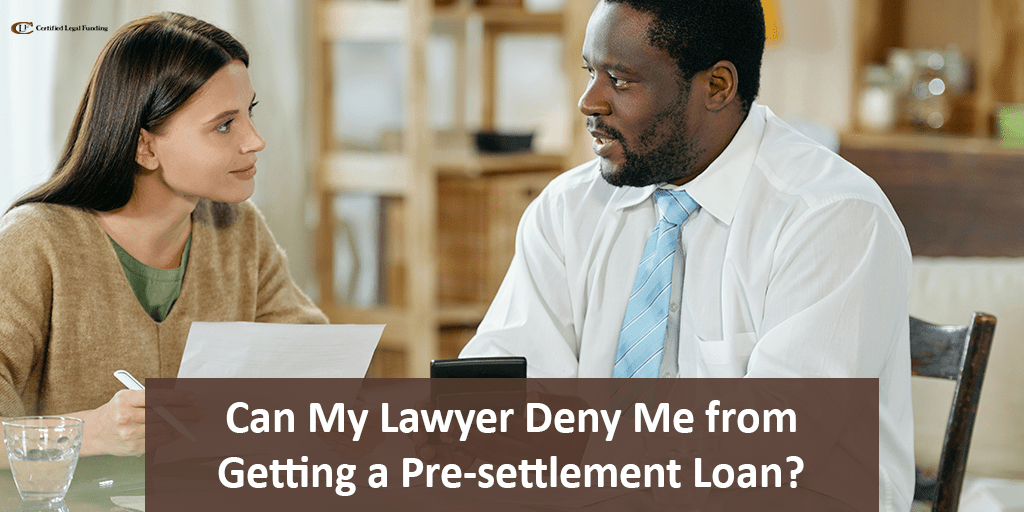 Lawyer Deny Me From Getting a Pre-Settlement Loan